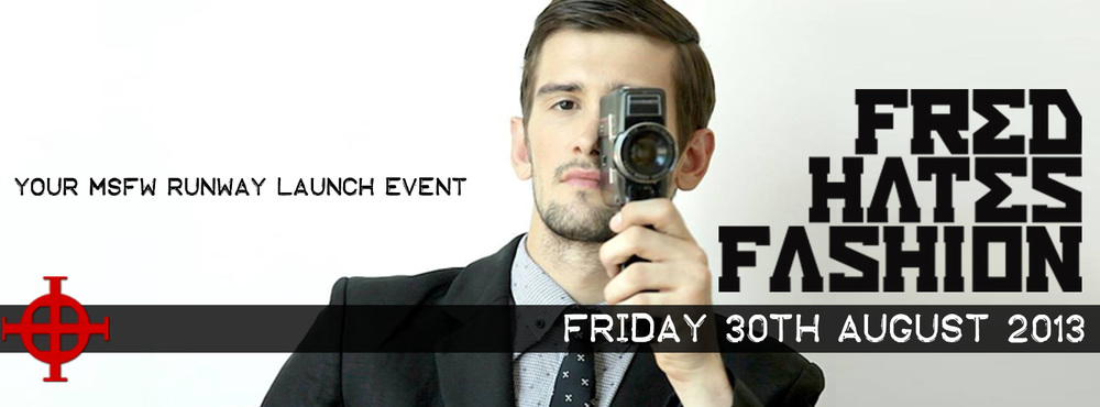 FRED HATES FASHION 30th AUGUST 2013 Goodtime Studios event Buy Tickets